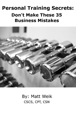 Personal Training Secrets: Don't Make These 35 Business Mistakes - Matt Weik