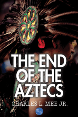 The End of the Aztecs - Charles L. Mee, Jr.