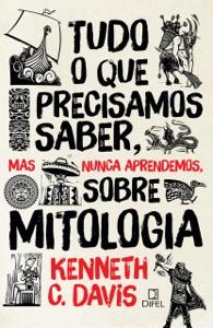 Tudo o que precisamos saber, mas nunca aprendemos, sobre mitologia - Kenneth C. Davis pdf download