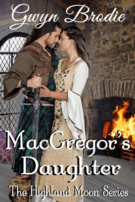 MacGregor's Daughter: A Scottish Historical Romance - Gwyn Brodie