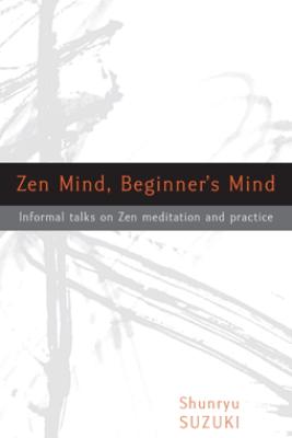 Zen Mind, Beginner's Mind - Shunryu Suzuki & David Chadwick