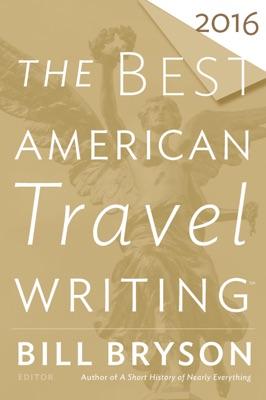The Best American Travel Writing 2016 - Bill Bryson & Jason Wilson pdf download