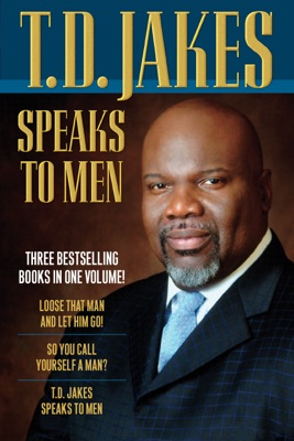 T. D. Jakes Speaks to Men, 3-in-1 - T.D. Jakes pdf download