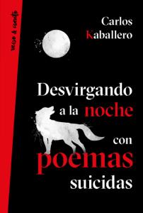 Desvirgando a la noche con poemas suicidas - Carlos Kaballero pdf download