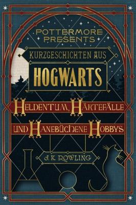 Kurzgeschichten aus Hogwarts: Heldentum, Härtefälle und hanebüchene Hobbys - J.K. Rowling pdf download