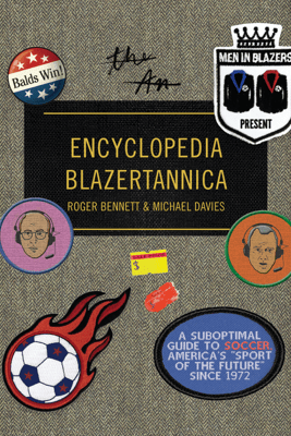 Men in Blazers Present Encyclopedia Blazertannica - Roger Bennett & Michael Davies