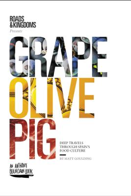 Grape, Olive, Pig - Matt Goulding