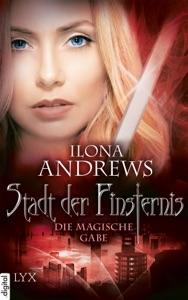 Stadt der Finsternis - Die magische Gabe - Ilona Andrews pdf download