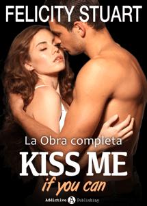 Kiss me if you can - La obra completa - Felicity Stuart pdf download