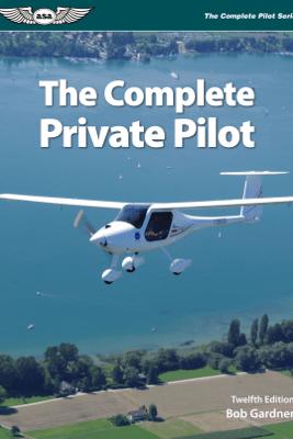 The Complete Private Pilot - Bob Gardner