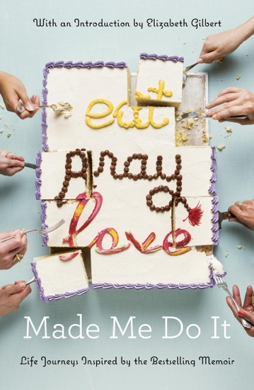 Eat Pray Love Made Me Do It by Various Authors & Elizabeth Gilbert pdf download
