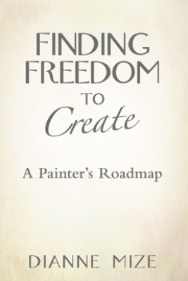 Finding Freedom to Create - Dianne Mize