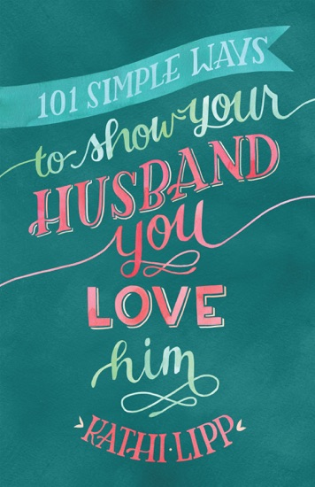101 Simple Ways to Show Your Husband You Love Him by Kathi Lipp PDF Download
