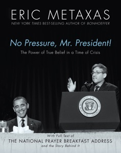 No Pressure, Mr. President! The Power Of True Belief In A Time Of Crisis - Eric Metaxas pdf download