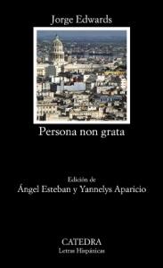 Persona non grata - Jorge Edwards, Angel Esteban & Yannelys Aparicio pdf download