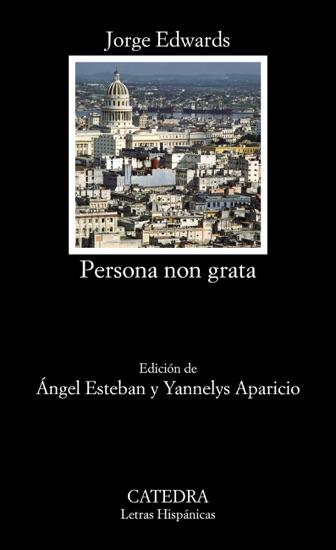 Persona non grata by Jorge Edwards, Angel Esteban & Yannelys Aparicio PDF Download