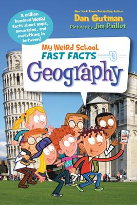 My Weird School Fast Facts: Geography - Dan Gutman