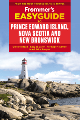 Frommer's EasyGuide to Prince Edward Island, Nova Scotia and New Brunswick - Darcy Rhyno