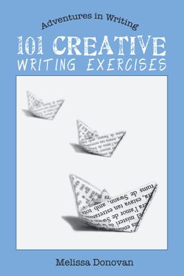 101 Creative Writing Exercises (Adventures in Writing) - Melissa Donovan