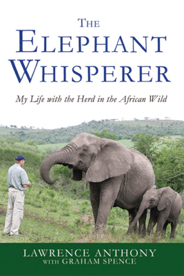 The Elephant Whisperer - Lawrence Anthony & Graham Spence