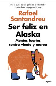Ser feliz en Alaska - Rafael Santandreu pdf download