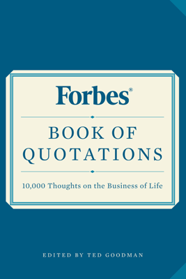 Forbes Book of Quotations - Ted Goodman