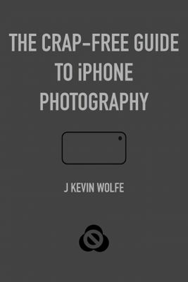 Crap-Free Guide to iPhone Photography - J. Kevin Wolfe