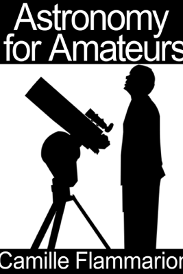 Astronomy for Amateurs - Camille Flammarion