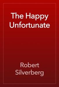 The Happy Unfortunate - Robert Silverberg pdf download