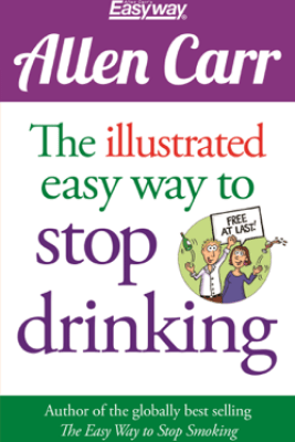 The Illustrated Easy Way to Stop Drinking - Allen Carr