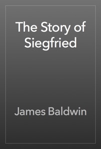 The Story of Siegfried - James Baldwin pdf download