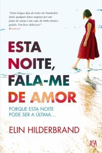 Esta Noite, Fala-me de Amor - Elin Hilderbrand pdf download