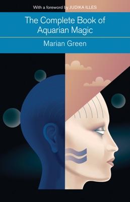 The Complete Book of Aquarian Magic - Marian Green & Judika Illes pdf download