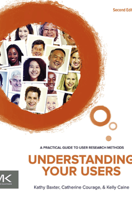 Understanding Your Users - Kathy Baxter, Catherine Courage & Kelly Caine