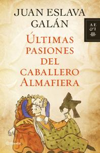 Últimas pasiones del caballero Almafiera - Juan Eslava Galán pdf download