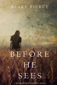 Before He Sees (A Mackenzie White Mystery—Book 2) - Blake Pierce pdf download