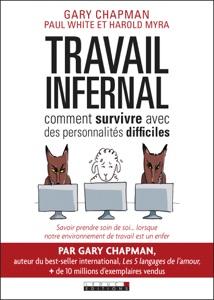 Travail infernal : comment survivre avec des personnalités difficiles - Paul White, Gary Chapman & Harold Myra pdf download