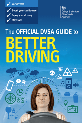 The Official DVSA Guide to Better Driving - DVSA The Driver and Vehicle Standards Agency