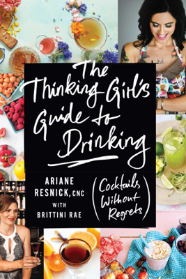 The Thinking Girl's Guide to Drinking - Ariane Resnick & Brittini Rae