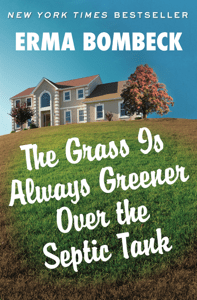 The Grass Is Always Greener Over the Septic Tank - Erma Bombeck pdf download