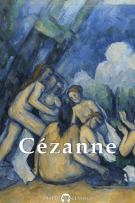 Delphi Complete Paintings of Paul Cézanne (Illustrated) - Paul Cézanne