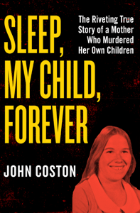 Sleep, My Child, Forever - John Coston pdf download