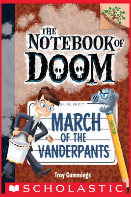 March of the Vanderpants: A Branches Book (The Notebook of Doom #12) - Troy Cummings