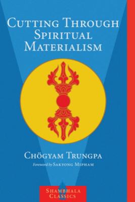 Cutting Through Spiritual Materialism - Chögyam Trungpa