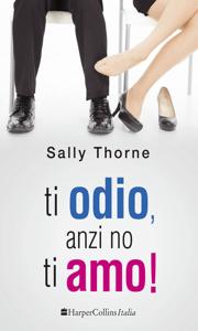 Ti odio, anzi no, ti amo! - Sally Thorne pdf download