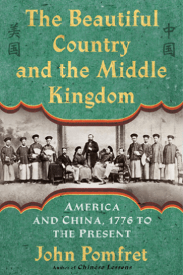 The Beautiful Country and the Middle Kingdom - John Pomfret