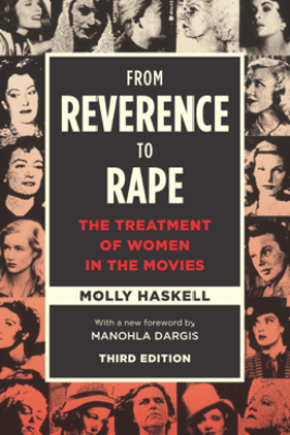 From Reverence to Rape - Molly Haskell