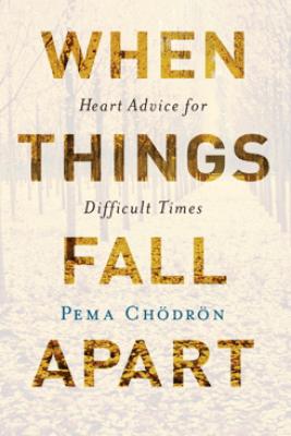 When Things Fall Apart - Pema Chödrön