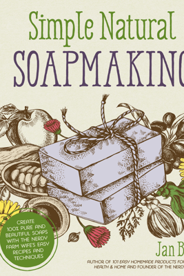 Simple & Natural Soapmaking - Jan Berry