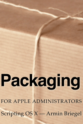 Packaging for Apple Administrators - Armin Briegel